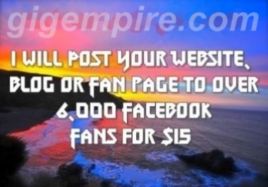Post Your Website, Blog or Fan page to over 6,000 Facebook Fans